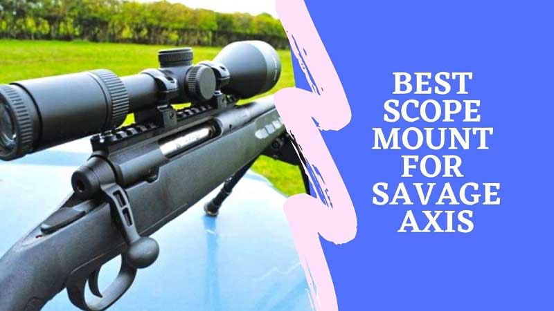 Best Scope Mount For Savage Axis