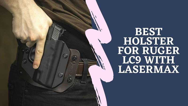 Best Holster for Ruger LC9 with Lasermax