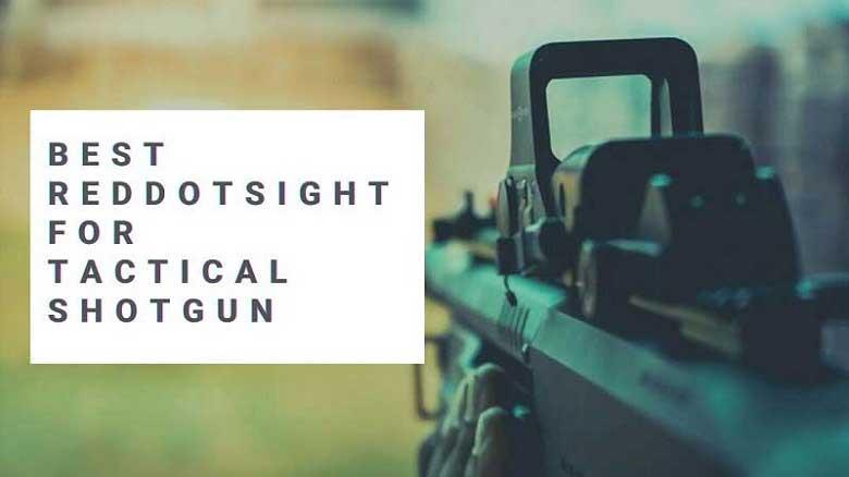 Best Red Dot Sight for Tactical Shotgun